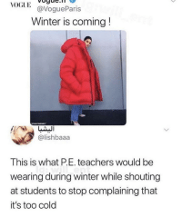 Winter is coming!: VOGUEoge.  GlE@VogueParis  Winter is coming!  @lishbaaa  IS  This is what P.E. teachers would be  wearing during winter while shouting  at students to stop complaining that  it's too colo Winter is coming!
