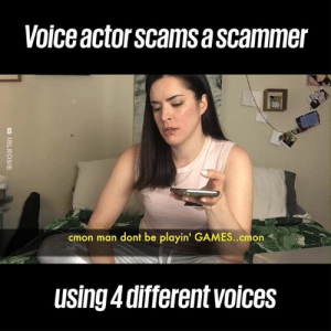She tricked the scammer into thinking he was on TV... This is incredible 😂😂😂: Voice actor scams a scammer  cmon man dont be playin' GAMES.cmon  Using 4 different voices She tricked the scammer into thinking he was on TV... This is incredible 😂😂😂