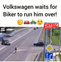 Memes, Run, and Link: Volkswagen waits for  Biker to run him over!  HIPHOP  LEAK Who was at fault?😯🤔 - WATCH NOW AT PMWHIPHOP.COM LINK IN BIO @pmwhiphop @pmwhiphop @pmwhiphop @pmwhiphop @pmwhiphop @pmwhiphop