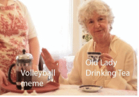old lady: Volleybal  omeme  Old Lady  Drinking Tea