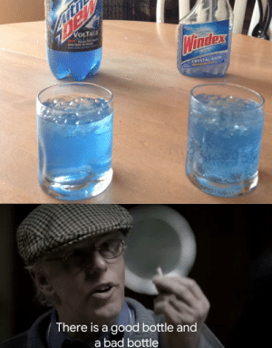 I saw the top image and instantly thought of this: VOLTAGE  DEW Dr  Cs Flavor  M OTER TA  Windex  CRYSTAL RAIN  Ammonia-Free  There is a good bottle and  a bad bottle I saw the top image and instantly thought of this