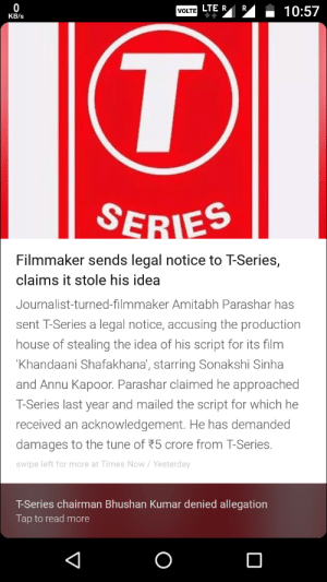 T-Series Did An Oopsie!: VOLTE  KB/s  SERIES  Filmmaker sends legal notice to T-Series,  claims it stole his idea  Journalist-turned-filmmaker Amitabh Parashar has  sent T-Series a legal notice, accusing the production  house of stealing the idea of his script for its film  Khandaani Shafakhana', starring Sonakshi Sinha  and Annu Kapoor. Parashar claimed he approached  T-Series last year and mailed the script for which he  received an acknowledgement. He has demanded  damages to the tune of 75 crore from T-Series.  swipe left for more at Times Now/Yesterday  T-Series chairman Bhushan Kumar denied allegation  Tap to read more T-Series Did An Oopsie!