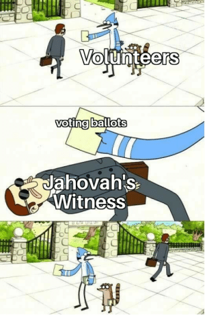 Cuz they can't vote: Volunteers  voting ballots  Jahovah's  Witness Cuz they can't vote