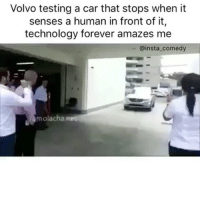 Funny, Technology, and Volvo: Volvo testing a car that stops when it  senses a human in front of it,  technology forever amazes me  @insta comedy  molachan Amazing 👏👏😮