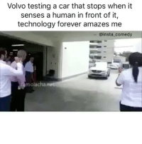 Funny, Memes, and Technology: Volvo testing a car that stops when it  senses a human in front of it,  technology forever amazes me  ainst comedy  molachain bruh 😩