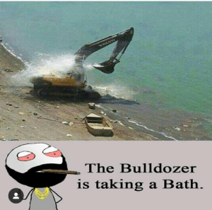 Volvo, One, and Bath: VOLVO  The Bulldozer  is taking  a Bath Some one unironically posted this
