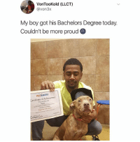 Dog: VonTooKold (LLCT)  @von3x  My boy got his Bachelors Degree today.  Couldn't be more proud  PETSMART  Certificate of Achievement  This certies h  Kane Dog