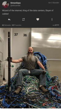 Internet, Slayer, and Wizard: Vor 3 Stunden  SimonSays  @atticanibal  Wizard of the internet, King of the data centers, Slayer of  cables  82 Retweets 237 Favoriten  via IFTTT  37 36