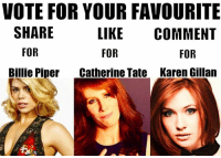 Memes, Catherine Tate, and 🤖: VOTE FOR YOUR FAVOURITE  SHARE  FOR  Billie Piper  LIKE COMMENT  FOR  Catherine Tate  FOR  Karen Gillan