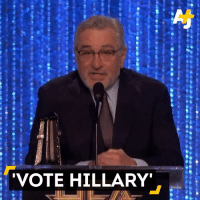 """De Niro is talking to you and he's saying """"vote Hillary."""": VOTE HILLARY De Niro is talking to you and he's saying """"vote Hillary."""""""