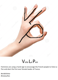 The right wing has hijacked it again!: Vote Le Pen  Feminists are using a hand sign to encourage the French people to Vote Le  Pen and elect the first ever female leader of France.  fflmWithHer  tVoteLePen The right wing has hijacked it again!