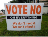 (LC): VOTE NO  ON EVERYTHING  We don't need it  We can't afford it (LC)
