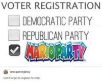 Memes, Democratic Party, and Republican Party: VOTER REGISTRATION  DEMOCRATIC PARTY  REPUBLICAN PARTY  retrogamingblog  Don't forget to register to vote!