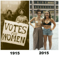 The slippery slope is a fallacy they said... We need to be progressive they said..: VOTES  WOMEN  1915  SLUT  SLUT  2015 The slippery slope is a fallacy they said... We need to be progressive they said..