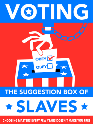 """""""This time its totally different guys"""": VOTING  OBEY  OBEY  ОBEY  THE SUGGESTION BOX OF  SLAVES  CH0OSING MASTERS EVERY FEW YEARS DOESN'T MAKE YOU FREE """"This time its totally different guys"""""""