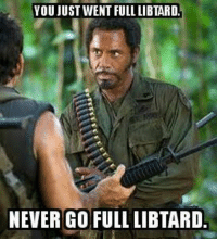 NEVER go full libtard!: VOU JUST WENT FULL LIBTARD.  NEVER CO FULL LIBTARD NEVER go full libtard!