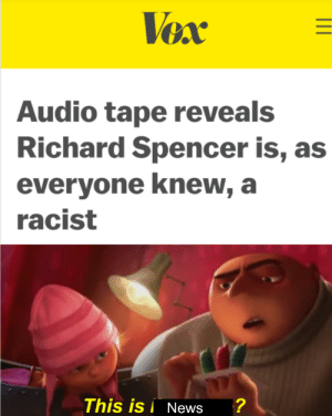 Journalism 100: Vox  Audio tape revea ls  Richard Spencer is, as  everyone knew, a  racist  This is News  ? Journalism 100