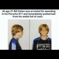 SAVAGE: At age 21 Bill Gates was arrested for speeding  in his Porsche 911 and immediately posted bail  from his wallet full of cash.  APD  105 519 SAVAGE