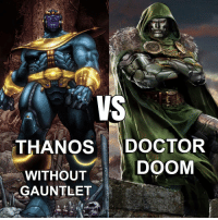 Doctor, Memes, and Infiniti: VS  THAN OS  DOCTOR  DOOM  WITHOUT  GAUNTLET *NO INFINITY GAUNTLET* , comment the winner!👇🏼