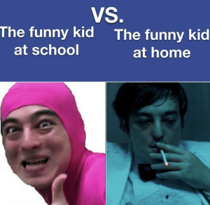 awesomesthesia:  That's deep: VS.  The funny kid  The funny kid  at school  at home awesomesthesia:  That's deep
