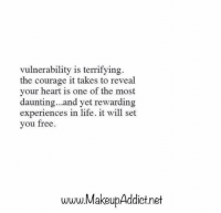 Life, Free, and Heart: vulnerability is terrifying.  the courage it takes to reveal  your heart is one of the most  daunting...and yet rewarding  experiences in life. it will set  you free.  www.MakeupAddict.net