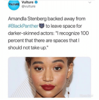 "@amandlastenberg we see you 👏🏾👏🏿👏🏼👏🏽 . . Excerpt from article by Vanity Fair: ""One of the most challenging things for me to do was to walk away from Black Panther,"" Stenberg, who uses ""they-them"" pronouns, revealed. ""I got really, really close and they were like, 'Do you want to continue fighting for this?' And I was like, this isn't right."" . . In the film, Shuri is T'Challa's genius little sister, the teen whiz who keeps Wakanda so technologically advanced. Like the rest of the principal cast, Letitia Wright is a dark-skinned black actor. Stenberg, who is bi-racial, said they wouldn't have been a natural fit for the film. . . ""These are all dark-skinned actors playing Africans, and I feel like it would have just been off to see me as a bi-racial American with a Nigerian accent just pretending that I'm the same color as everyone else in the movie,"" Stenberg said. ""That was really challenging, to make that decision, but I have no regrets. I recognize 100 percent that there are spaces that I should not take up and when I do take up a space it's because I've thought really, really critically about it and I've consulted people I really trust and it feels right."" . . blackpanther wakanda representation wakandaforever: Vulture  @vulture  Amandla Stenberg backed away from  #BlackPant to leave space for  darker-skinned actors: ""I recognize 100  percent that there are spaces that l  should not take up."" @amandlastenberg we see you 👏🏾👏🏿👏🏼👏🏽 . . Excerpt from article by Vanity Fair: ""One of the most challenging things for me to do was to walk away from Black Panther,"" Stenberg, who uses ""they-them"" pronouns, revealed. ""I got really, really close and they were like, 'Do you want to continue fighting for this?' And I was like, this isn't right."" . . In the film, Shuri is T'Challa's genius little sister, the teen whiz who keeps Wakanda so technologically advanced. Like the rest of the principal cast, Letitia Wright is a dark-skinned black actor. Stenberg, who is bi-racial, said they wouldn't have been a natural fit for the film. . . ""These are all dark-skinned actors playing Africans, and I feel like it would have just been off to see me as a bi-racial American with a Nigerian accent just pretending that I'm the same color as everyone else in the movie,"" Stenberg said. ""That was really challenging, to make that decision, but I have no regrets. I recognize 100 percent that there are spaces that I should not take up and when I do take up a space it's because I've thought really, really critically about it and I've consulted people I really trust and it feels right."" . . blackpanther wakanda representation wakandaforever"