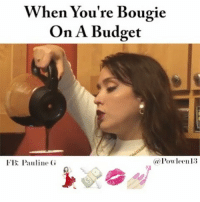 Facts, Memes, and Wtf: VVhen You re bougie  When You're Bougie  On A Budget  FB: Pauline G  @Powleen13 When You're Boujie On a Budget 👸🏻💸💋 ________________________________ From @powleen13 - directed by @seyaramist 🎀 __________________________________________________ Damndaniel BadAndBoujie DeadAss ThatShitHurted B Facts hellnawtothenawnawnaw ohdontdoit OhMyGod WTF ohshit WHODIDTHIS imdone REALLYBITCH NIGGASAINTSHIT NewYorkersBelike nochill NIGGASBELIKE BITCHESBELIKE blackpeoplebelike whitepeoplebelike