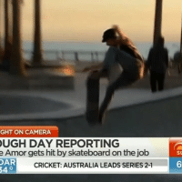 Mondays: GHT ON CAMERA  UGH DAY REPORTING  e Amor gets hit by skateboard on the job  su  DAR  CRICKET: AUSTRALIA LEADS SERIES 2-1  6 Mondays