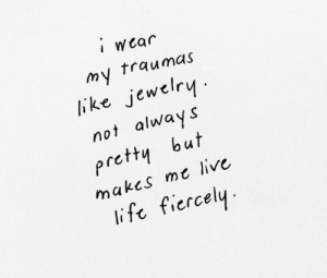 Life, Jewelry, and Live: Wčar  my traumas  like jewelry  not always  pretty but  makes mt live  life fiercel