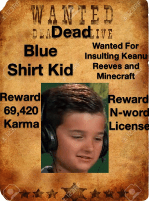 Minecraft, Reddit, and Blue: W  ANTED  a123RF  123RF  DLADeadtE  Blue  Shirt Kid  Wanted For  Insulting Keanu  Reeves and  Minecraft  Reward  69,420  Karma  Reward  N-word  License  ERIFR The hunt is on Reddit