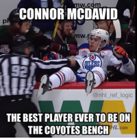 Sad thing is this is probably true 😂😂 - nhl hockey edmontonoilers edmonton: W.C  CONNOR MCDAVID A  W.  @nhl ref logic  THE BEST PLAYER EVER TO BE ON  HL.coM  THE COYOTES BENCH Sad thing is this is probably true 😂😂 - nhl hockey edmontonoilers edmonton