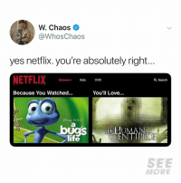 Dank, Life, and Love: W. Chaos  @WhosChaos  yes netflix. you're absolutely right...  NETFLIX  DVD  Q Search  Because You Watched.  You'll Love...  PIXAR  life  MORE 😂😂😂