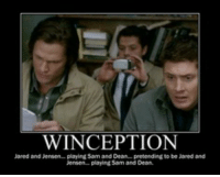Winception: W INCEPTION  Jared and Jensen-playing Sam and Dean pretending  to be Jared and  Jensen-playing Sam and Dean Winception
