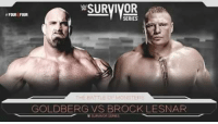Memes, Monster, and Survivor: W SURVIVOR  FOUR FOUR  SERIES  MONSTER  GOLDBERG VS BROCK LESNAR Who will win? Must comment (most asking question nowadays :D )