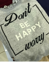 Newest shirt purchase. Don't be happy worry.: -W005] Newest shirt purchase. Don't be happy worry.