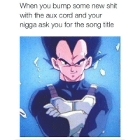 🔥🔥🔥😈: When you bump some new shit  with the aux cord and your  nigga ask you for the song title 🔥🔥🔥😈