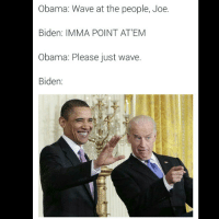 Why is this so funny lmao: Obama: Wave at the people, Joe.  Biden: IMM A POINT AT EM  Obama: Please just wave.  Biden: Why is this so funny lmao