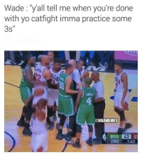 """Dwyane Wade's veteran mentality. #Bulls Nation: Wade """"yall tell me when you're done  with yo catfight imma practice some  3s''  ONBAMEMES  43 C  BOS  2ND  1:43 Dwyane Wade's veteran mentality. #Bulls Nation"""