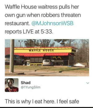 Waffle House by ClashIdeas MORE MEMES: Waffle House waitress pulls her  own gun when robbers threaten  restaurant. @MJohnsonWSB  reports LIVE at 5:33  Shad  @1YungSlim  This is why I eat here. I feel safe Waffle House by ClashIdeas MORE MEMES