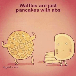 waffles are just pancakes with abs: Waffles are just  pancakes with abs  לל  lingvistov com waffles are just pancakes with abs