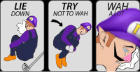 Everyone is here, but where is our guy Waluigi? https://t.co/c1tcf7lq2o: WAH  LIE  DOWN  TRY  NOT TO WAH Everyone is here, but where is our guy Waluigi? https://t.co/c1tcf7lq2o
