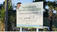 The joys of small town living: WAIHI BEACH  REFUSE COLLECTION  Rubbish pick-up is Monday  STILL  WIFE SWAPPING WEDNESDAY  please leave official rubbish bags on kerbside  no later than 730am on collection days only The joys of small town living