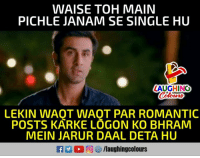 Indianpeoplefacebook, Single, and Romantic: WAISE TOH MAIN  PICHLE JANAM SE SINGLE HU  LAUGHING  Colours  LEKIN WAOT WAOT PAR ROMANTIC  POSTS KARKE LÖGON KO BHRAM  MEIN JARUR DAAL DETA HU