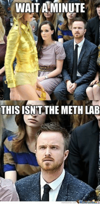Memes, 🤖, and Meth: WAIT A MINUTE  t  THIS ISNT THE METH LAB Jesse made a mistake. #breakingbad www.memecenter.com/fun/1999035  Check out more of these at http://plus.google.com/+memecenter
