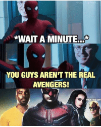 - Spideypool: *WAIT A MINUTE  YOU GUYS ARENIT THE REAL  AVENGERS!  FUCK THIS GUY - Spideypool