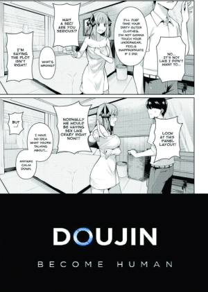 This doujin was pretty wholesome: WAIT  A SEC!  ARE YOU  SERIOUS!?  I'LL JUST  TAKE YOUR  DIRTY OUTER  CLOTHES.  I'M NOT GONNA  TOUCH YOUR  UNDERWEAR,  FEELS  I'M  SAYING  THE PLOT  ISN'T  RIGHT!  INAPPROPRIATE  IF I DID.  NO...  IT'S NOT  LIKE I DIDN'T  WANT TO...  WHAT'S  WRONG?  NORMALLY  WE WOULD  BE HAVING  SEX LIKE  CRAZY RIGHT  NOW!!!  BUT  ...!  LOOK  AT THIS  PANEL  LAYOUT!  I HAVE  NO IDEA  WHAT YOU'RE  TALKING  ABOUT...  ANYWAY,  CALM  DOWN.  DOUJIN  BE CO ME HU M A N This doujin was pretty wholesome