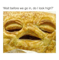 (@herb) has the best weed memes 😂🔥: 'Wait before we go in, do l look high?' (@herb) has the best weed memes 😂🔥