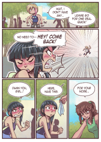 Tumblr, Girl, and Http: WAIT,  DON'T HAVE  ANY  LEMME GO  FOR ONE REAL  QUICK!  PAT  PAT  HEY! COME  BACK!  NO NEED TO--  DAMN YOu,  GIRL..!  HERE  HAVE THIS.  FOR YOUR  NOSE.  rI0 http://movingincomic.tumblr.com/