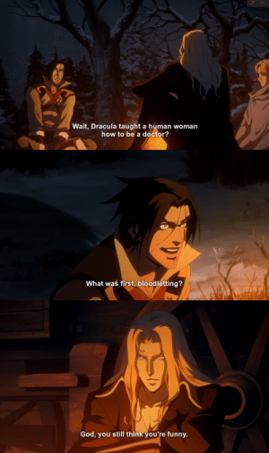 rakukajas: please watch castlevania season 2: Wait, Dracula taught a human woman  how to be a doctor?   What was first, bloodletting?   God, you still think you're funny. rakukajas: please watch castlevania season 2