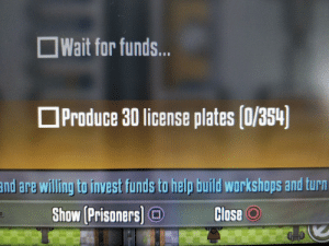 The Gap, Help, and Quite: Wait for funds...  Produce 30 license plates 0/354  and are willing to invest funds to help build workshops and turn  Show (Prisoners)  CloseO That is quite the gap
